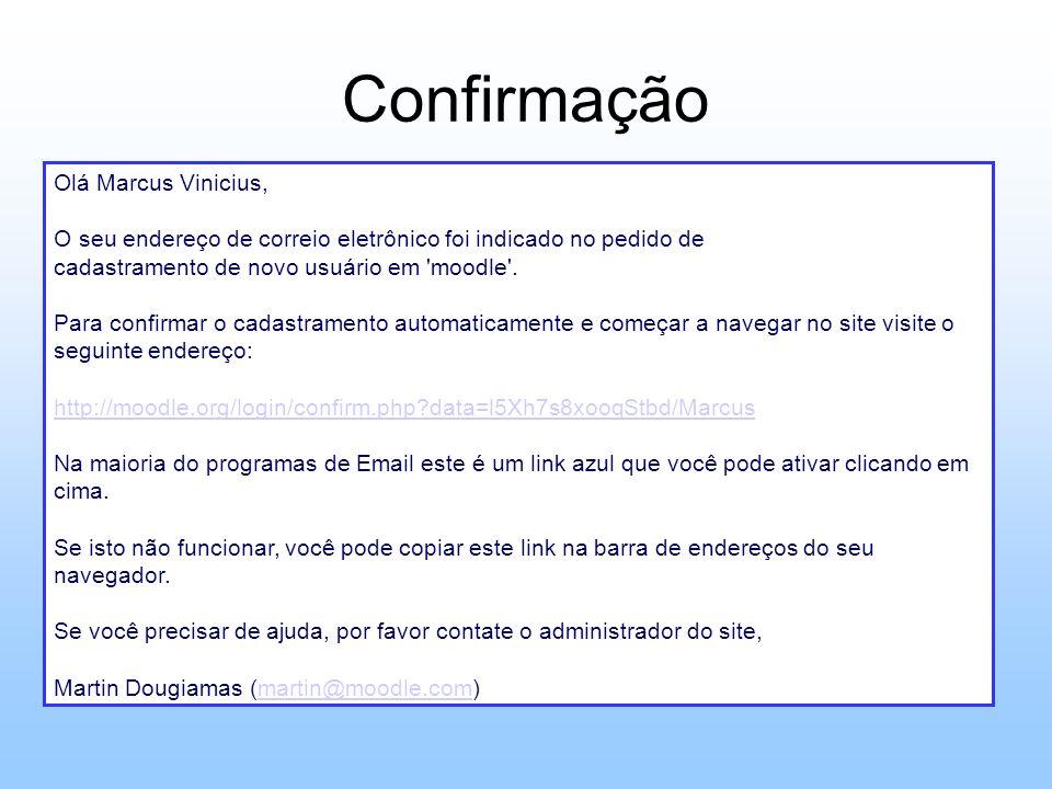Confirmação Olá Marcus Vinicius, O seu endereço de correio eletrônico foi indicado no pedido de cadastramento de novo usuário em 'moodle'. Para confir