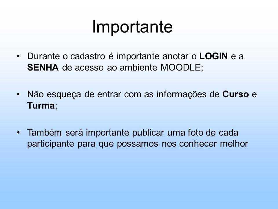 Durante o cadastro é importante anotar o LOGIN e a SENHA de acesso ao ambiente MOODLE; Não esqueça de entrar com as informações de Curso e Turma; Tamb