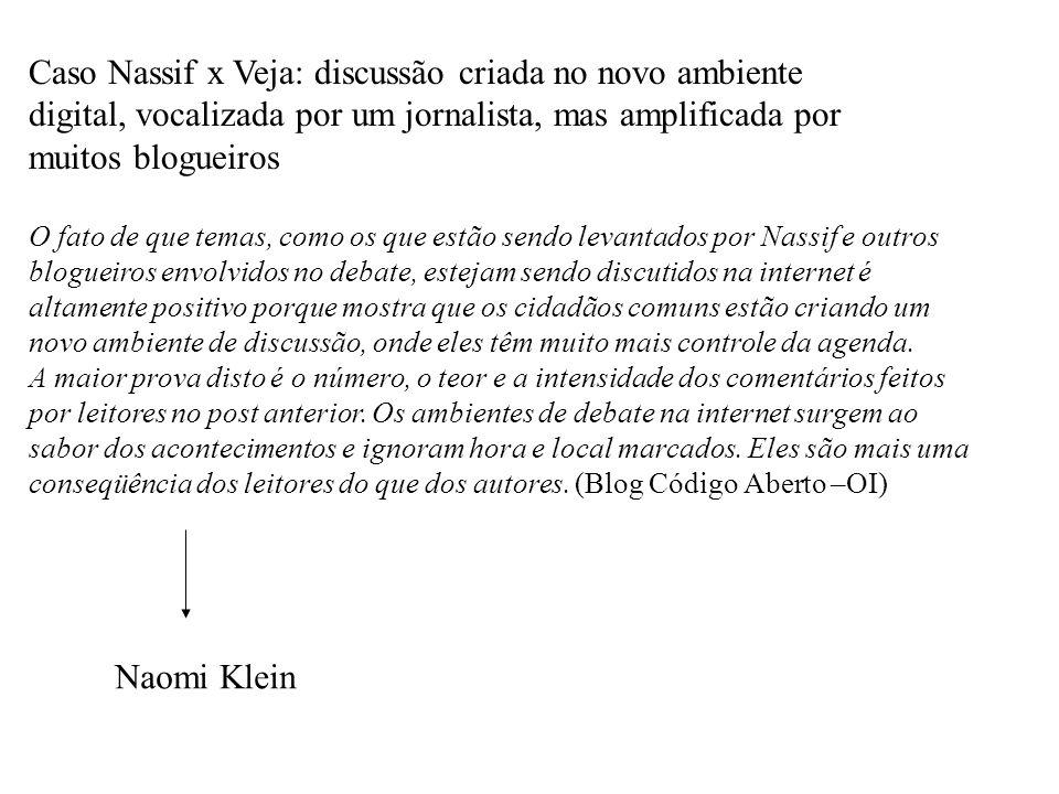 Caso Nassif x Veja: discussão criada no novo ambiente digital, vocalizada por um jornalista, mas amplificada por muitos blogueiros O fato de que temas