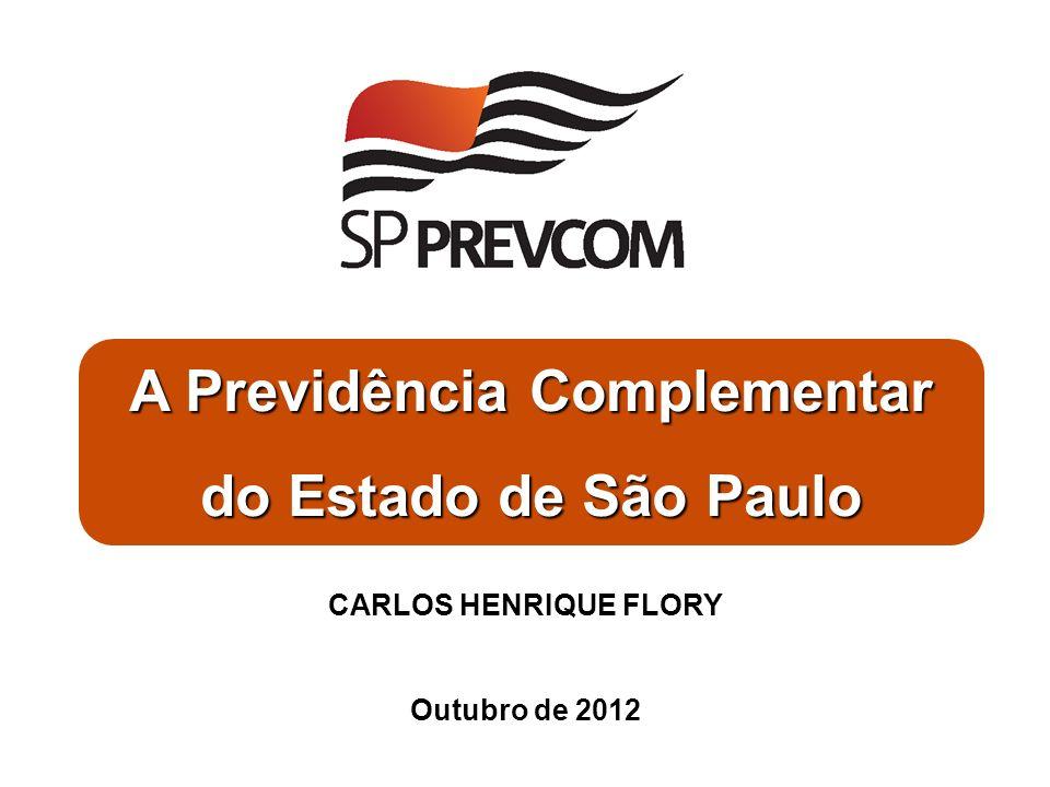 A Previdência Complementar do Estado de São Paulo CARLOS HENRIQUE FLORY Outubro de 2012