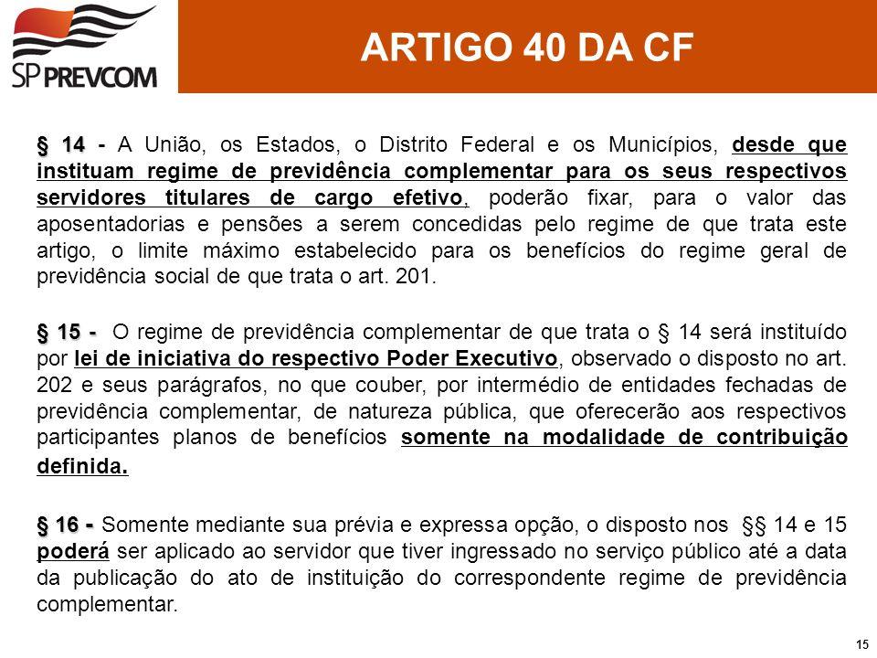 § 14 § 14 - A União, os Estados, o Distrito Federal e os Municípios, desde que instituam regime de previdência complementar para os seus respectivos s