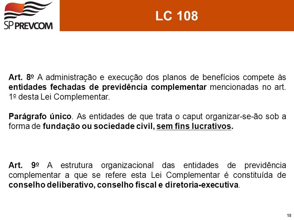LC 108 Art. 8 o A administração e execução dos planos de benefícios compete às entidades fechadas de previdência complementar mencionadas no art. 1 o
