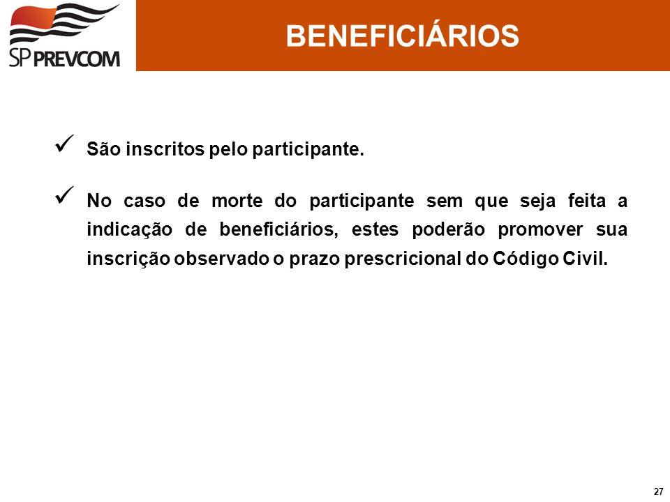 São inscritos pelo participante. No caso de morte do participante sem que seja feita a indicação de beneficiários, estes poderão promover sua inscriçã