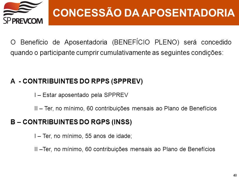 O Benefício de Aposentadoria (BENEFÍCIO PLENO) será concedido quando o participante cumprir cumulativamente as seguintes condições: A - CONTRIBUINTES