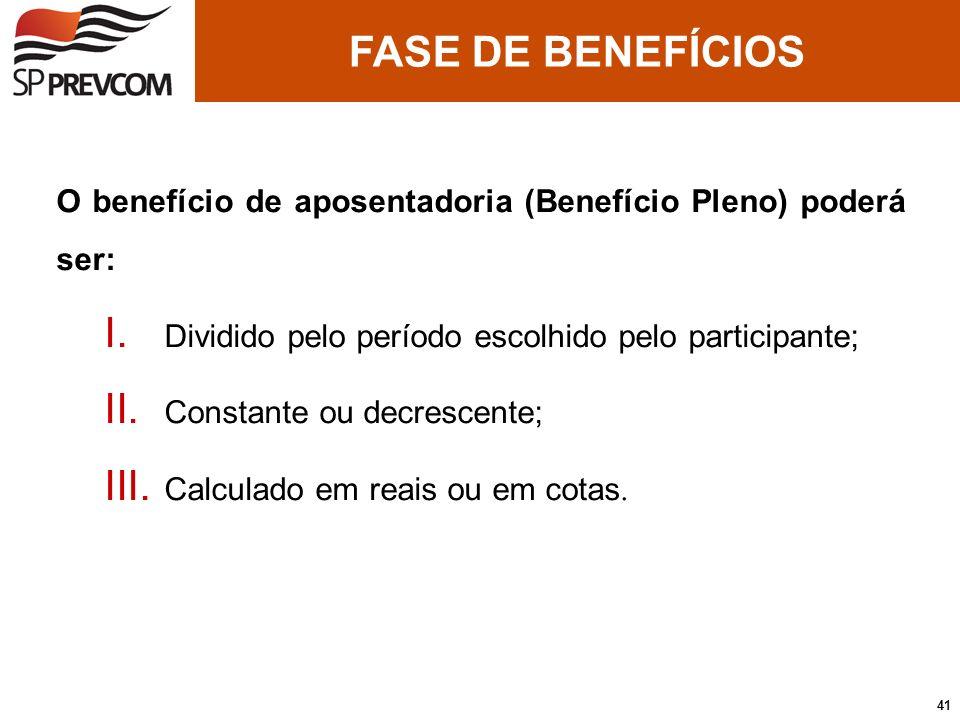 O benefício de aposentadoria (Benefício Pleno) poderá ser: I. Dividido pelo período escolhido pelo participante; II. Constante ou decrescente; III. Ca
