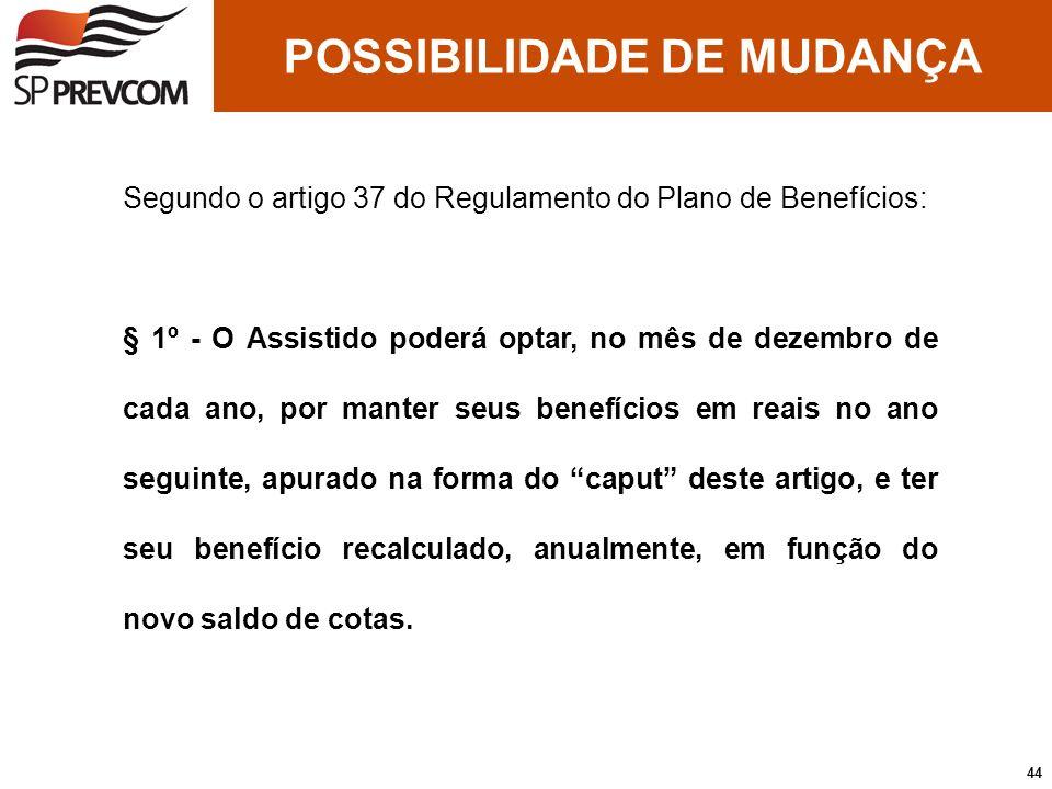 POSSIBILIDADE DE MUDANÇA Segundo o artigo 37 do Regulamento do Plano de Benefícios: § 1º - O Assistido poderá optar, no mês de dezembro de cada ano, p