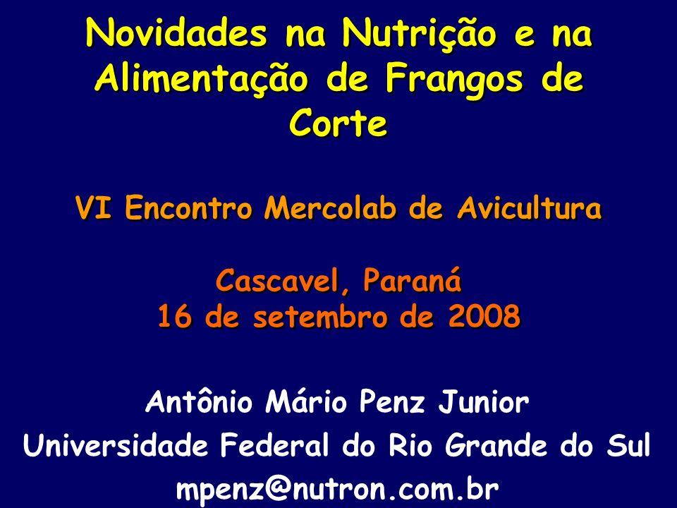 Novidades na Nutrição e na Alimentação de Frangos de Corte VI Encontro Mercolab de Avicultura Cascavel, Paraná 16 de setembro de 2008 Antônio Mário Pe