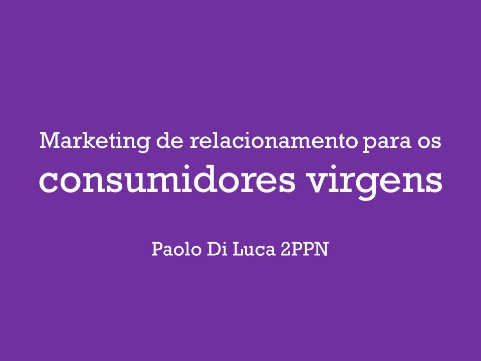 Paolo Di Luca 2PPN Marketing de relacionamento para os consumidores virgens