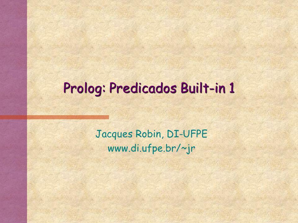 Predicados built-in * op de unificação = e lista.