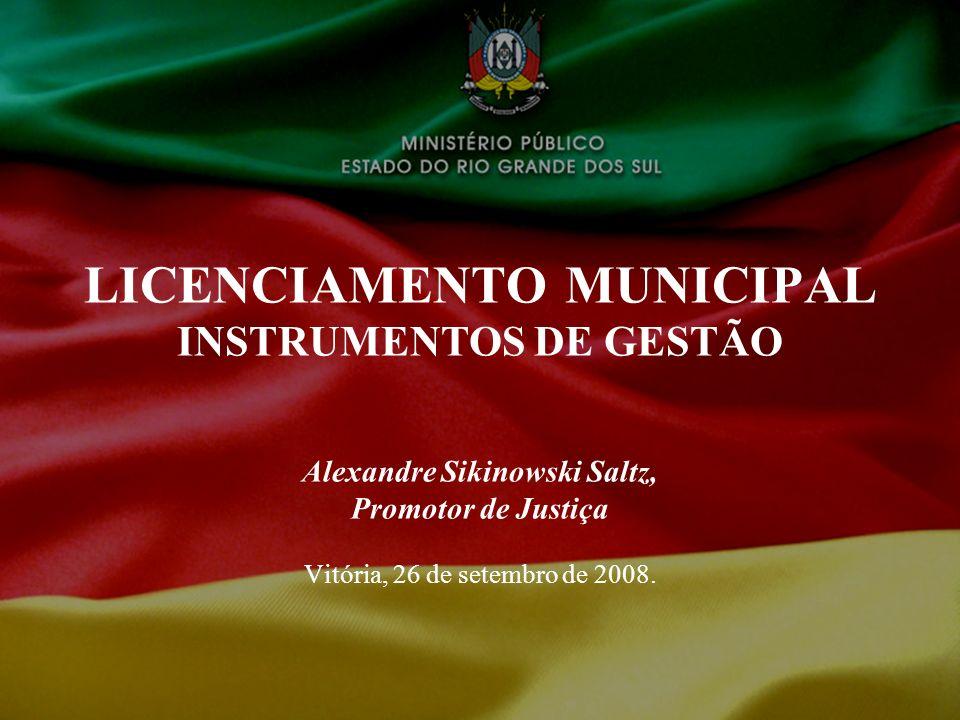 LICENCIAMENTO MUNICIPAL INSTRUMENTOS DE GESTÃO Alexandre Sikinowski Saltz, Promotor de Justiça Vitória, 26 de setembro de 2008.