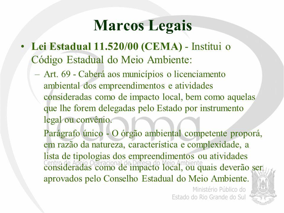 Marcos Legais Lei Estadual 11.520/00 (CEMA) - Institui o Código Estadual do Meio Ambiente: –Art. 69 - Caberá aos municípios o licenciamento ambiental
