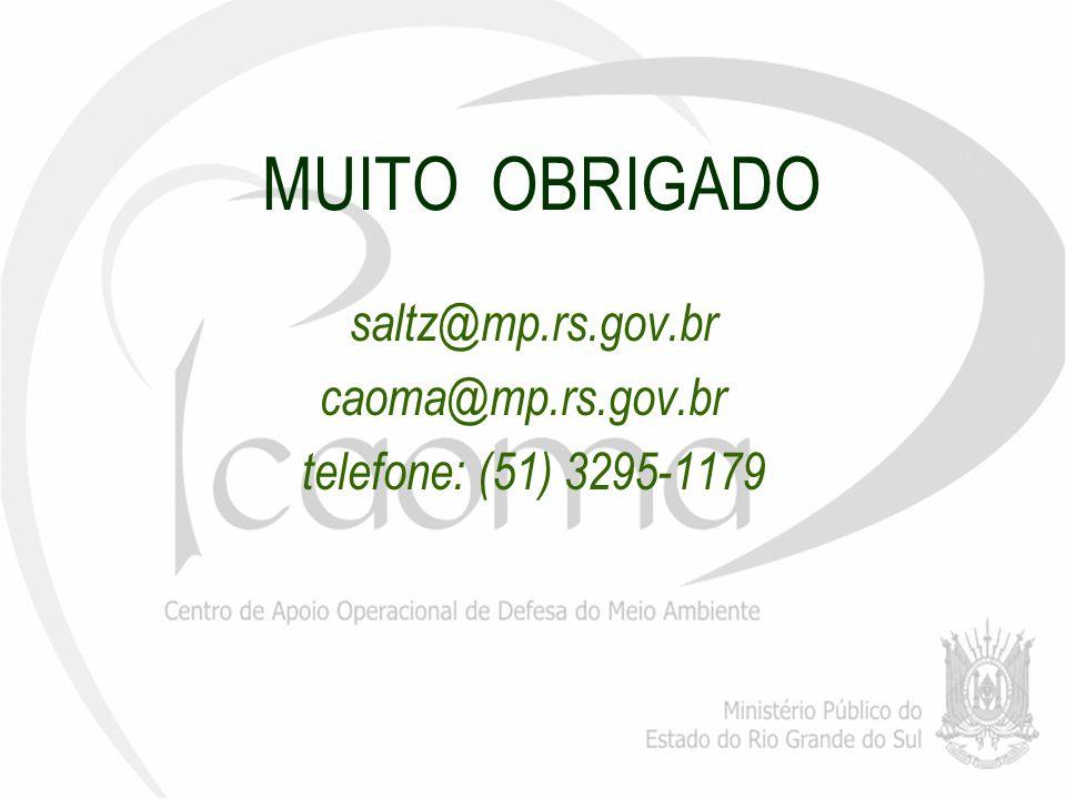 MUITO OBRIGADO saltz@mp.rs.gov.br caoma@mp.rs.gov.br telefone: (51) 3295-1179