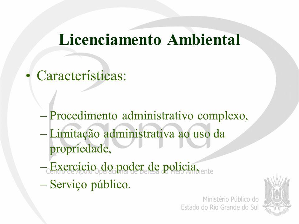 Licenciamento Ambiental Características: –Procedimento administrativo complexo, –Limitação administrativa ao uso da propriedade, –Exercício do poder d
