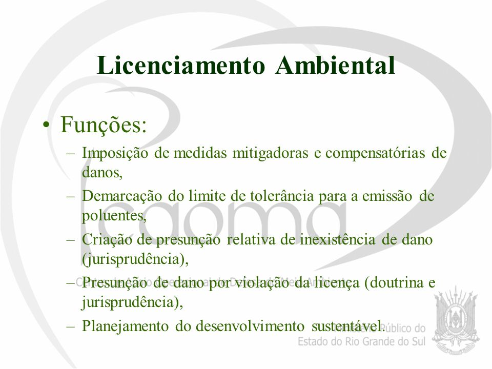 Licenciamento Ambiental Funções: –Imposição de medidas mitigadoras e compensatórias de danos, –Demarcação do limite de tolerância para a emissão de po