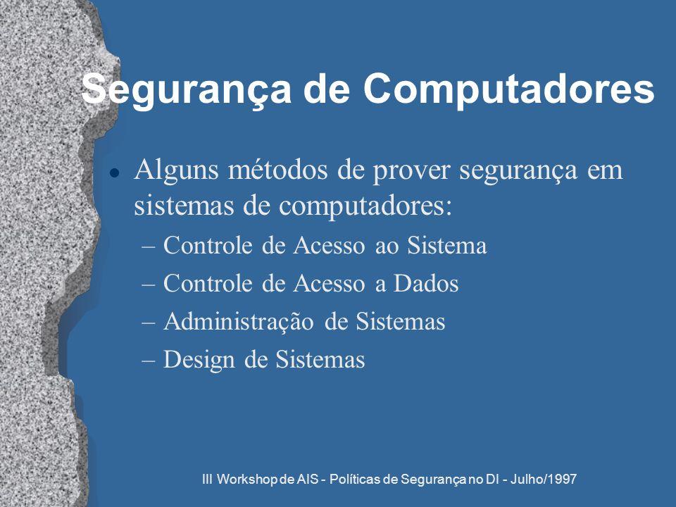 III Workshop de AIS - Políticas de Segurança no DI - Julho/1997 Segurança de Computadores l Alguns métodos de prover segurança em sistemas de computad