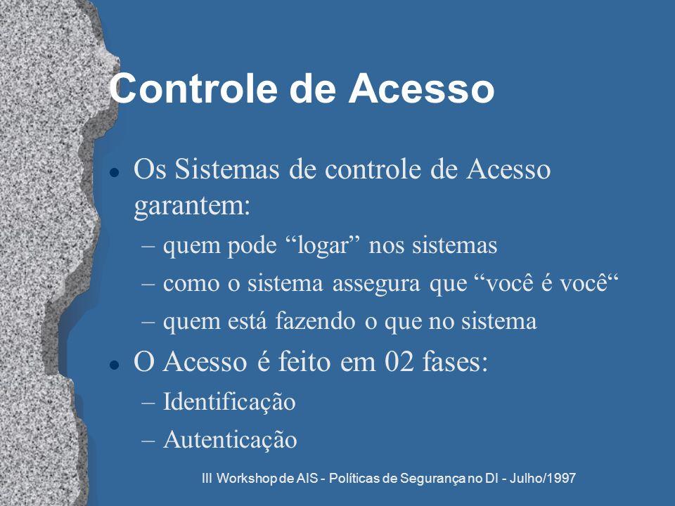 III Workshop de AIS - Políticas de Segurança no DI - Julho/1997 Controle de Acesso l Os Sistemas de controle de Acesso garantem: –quem pode logar nos
