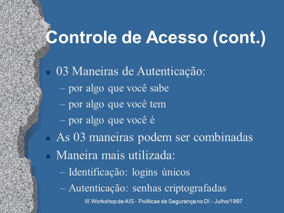 III Workshop de AIS - Políticas de Segurança no DI - Julho/1997 Controle de Acesso (cont.) l 03 Maneiras de Autenticação: –por algo que você sabe –por