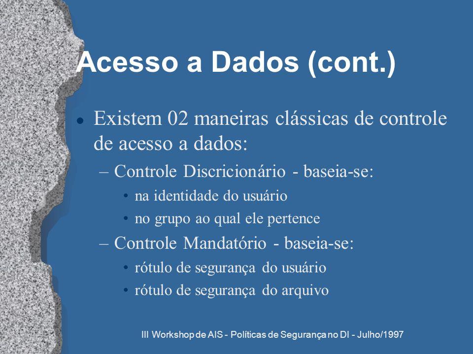 III Workshop de AIS - Políticas de Segurança no DI - Julho/1997 Acesso a Dados (cont.) l Existem 02 maneiras clássicas de controle de acesso a dados:
