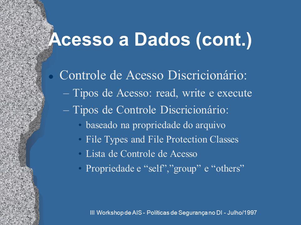 III Workshop de AIS - Políticas de Segurança no DI - Julho/1997 Acesso a Dados (cont.) l Controle de Acesso Discricionário: –Tipos de Acesso: read, wr