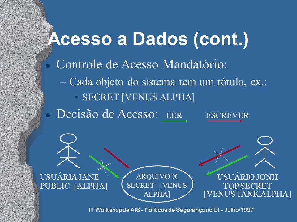III Workshop de AIS - Políticas de Segurança no DI - Julho/1997 Acesso a Dados (cont.) l Controle de Acesso Mandatório: –Cada objeto do sistema tem um