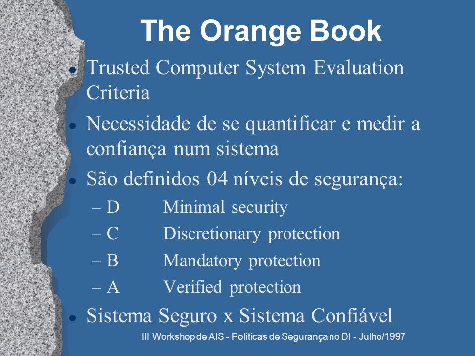 III Workshop de AIS - Políticas de Segurança no DI - Julho/1997 The Orange Book l Trusted Computer System Evaluation Criteria l Necessidade de se quan