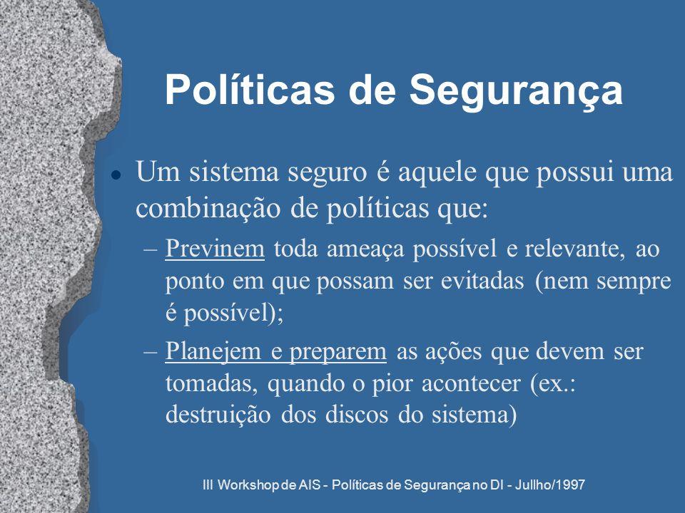 III Workshop de AIS - Políticas de Segurança no DI - Jullho/1997 Políticas de Segurança l Um sistema seguro é aquele que possui uma combinação de polí