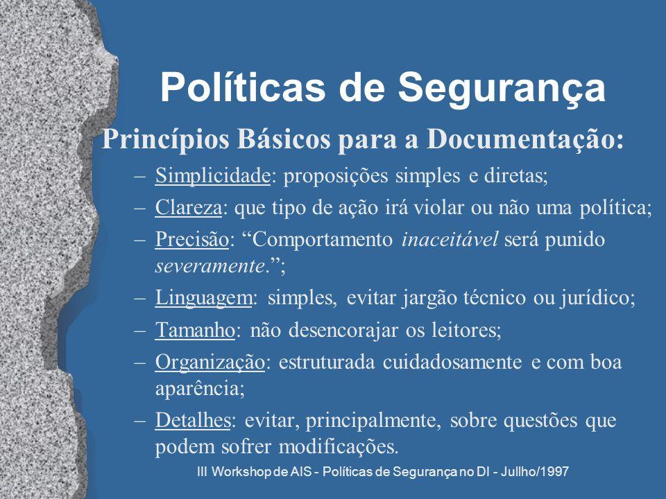 III Workshop de AIS - Políticas de Segurança no DI - Jullho/1997 Políticas de Segurança Princípios Básicos para a Documentação: –Simplicidade: proposi