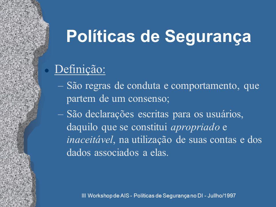 III Workshop de AIS - Políticas de Segurança no DI - Jullho/1997 Políticas de Segurança l Definição: –São regras de conduta e comportamento, que parte