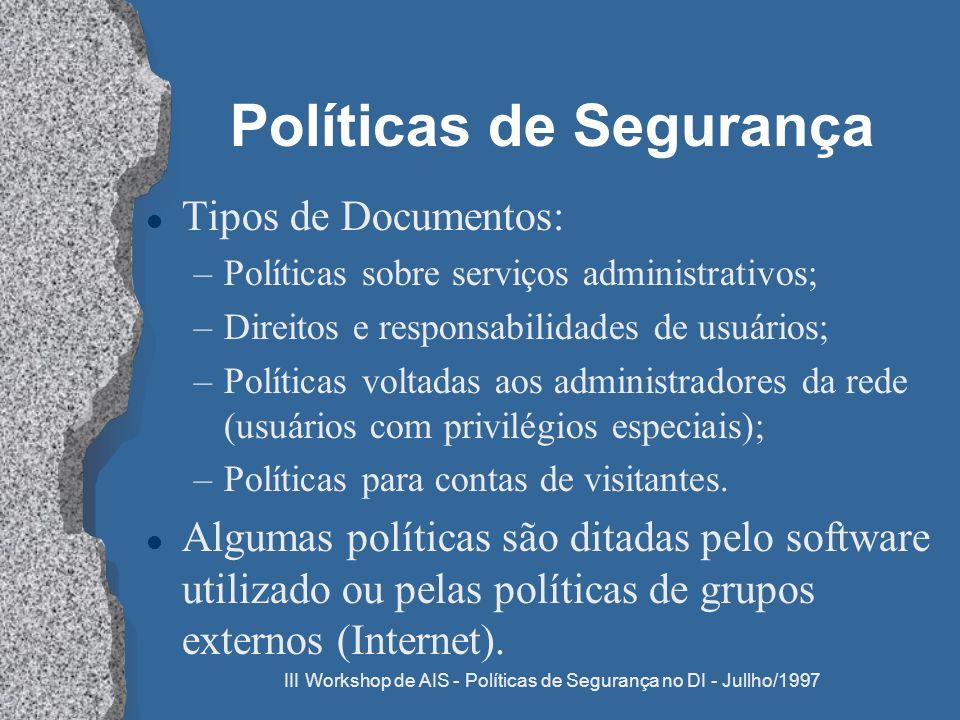 III Workshop de AIS - Políticas de Segurança no DI - Jullho/1997 Políticas de Segurança l Tipos de Documentos: –Políticas sobre serviços administrativ