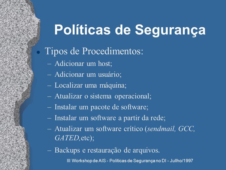 III Workshop de AIS - Políticas de Segurança no DI - Jullho/1997 Políticas de Segurança l Tipos de Procedimentos: –Adicionar um host; –Adicionar um us