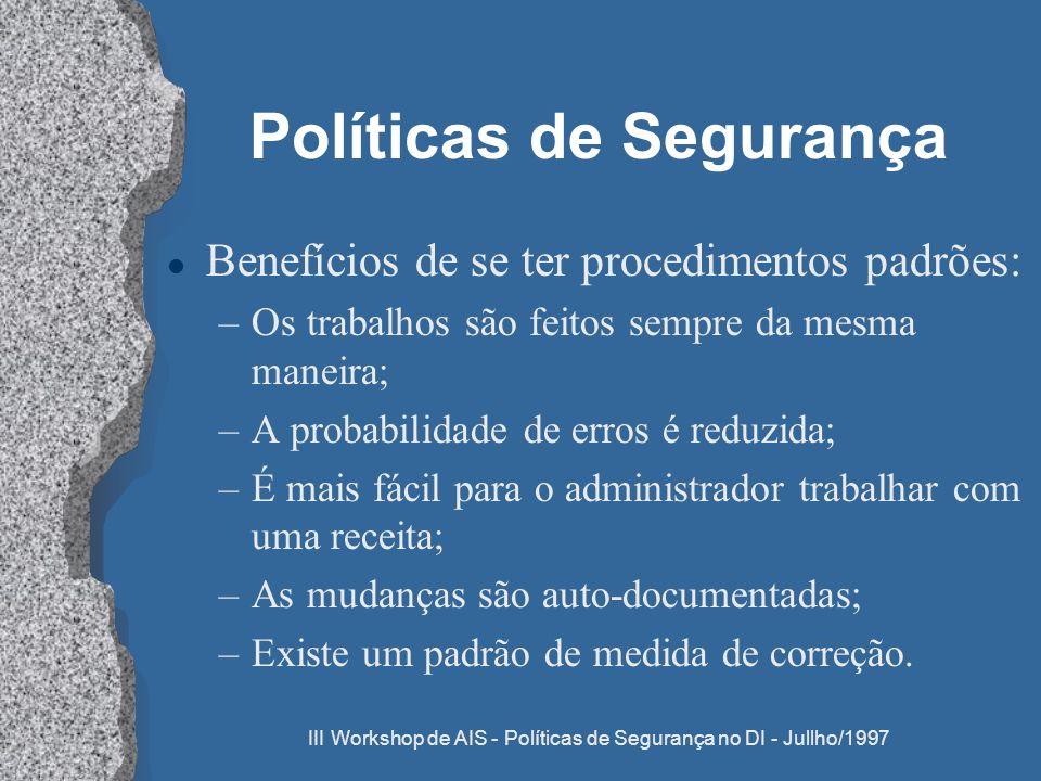 III Workshop de AIS - Políticas de Segurança no DI - Jullho/1997 Políticas de Segurança l Benefícios de se ter procedimentos padrões: –Os trabalhos sã