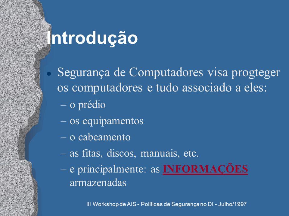 III Workshop de AIS - Políticas de Segurança no DI - Julho/1997 Introdução l Segurança de Computadores visa progteger os computadores e tudo associado