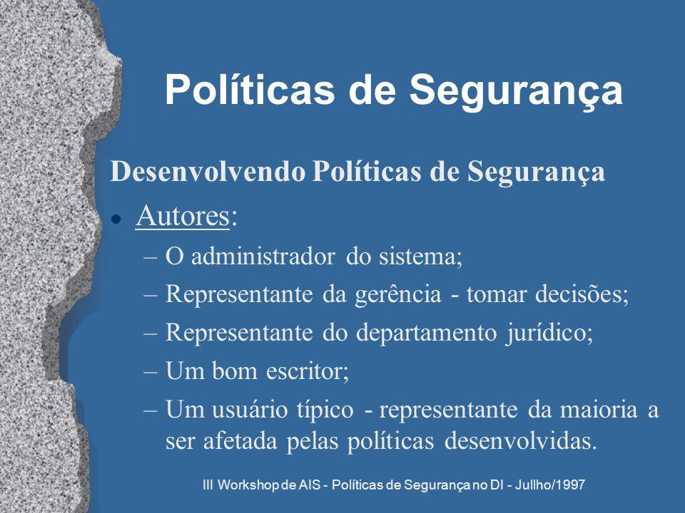 III Workshop de AIS - Políticas de Segurança no DI - Jullho/1997 Políticas de Segurança Desenvolvendo Políticas de Segurança l Autores: –O administrad