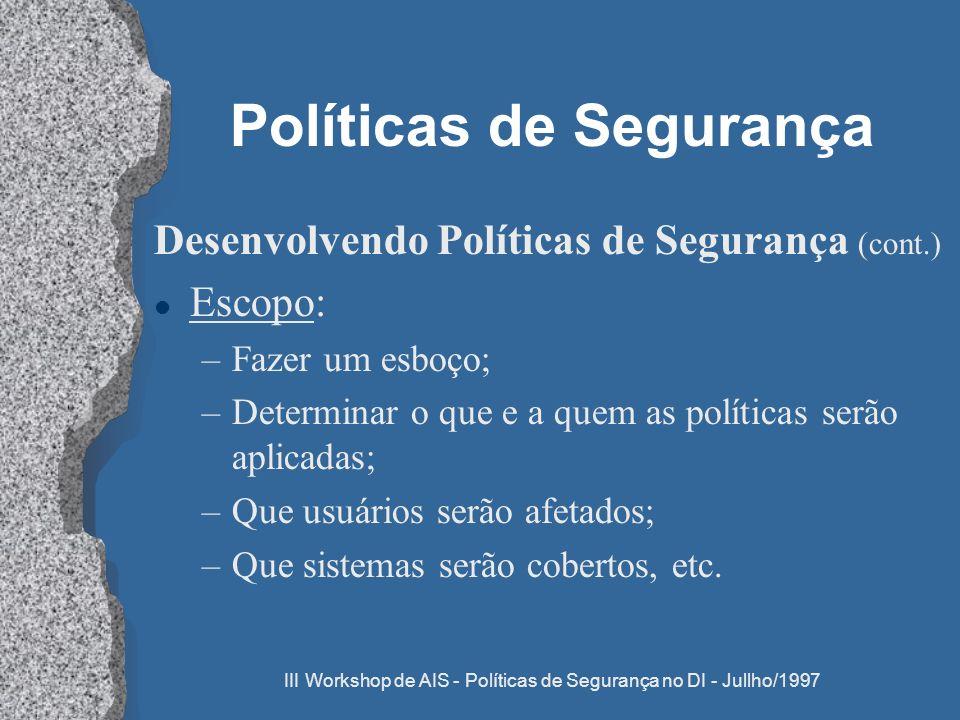 III Workshop de AIS - Políticas de Segurança no DI - Jullho/1997 Políticas de Segurança Desenvolvendo Políticas de Segurança (cont.) l Escopo: –Fazer