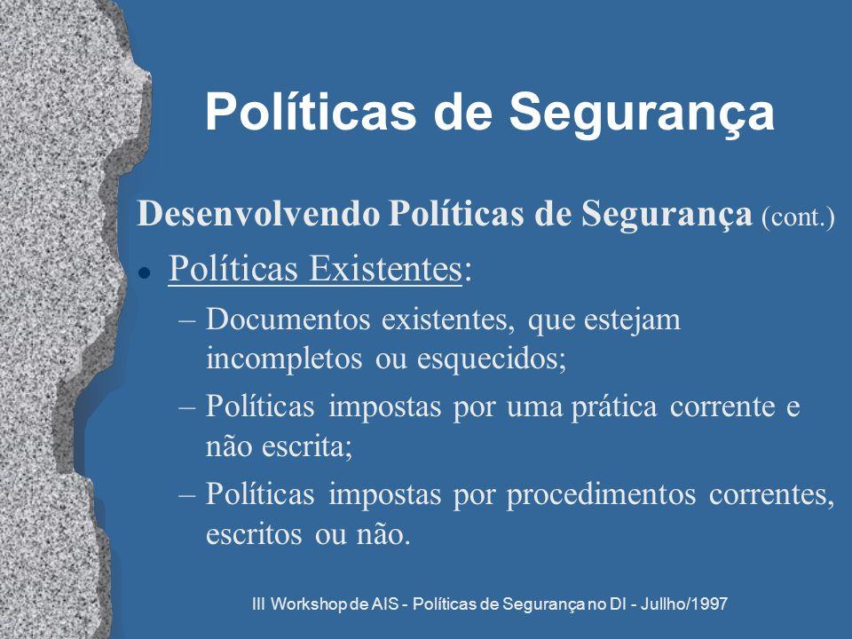 III Workshop de AIS - Políticas de Segurança no DI - Jullho/1997 Políticas de Segurança Desenvolvendo Políticas de Segurança (cont.) l Políticas Exist