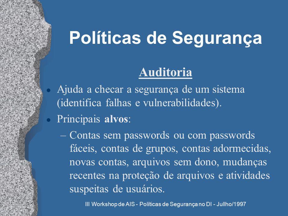 III Workshop de AIS - Políticas de Segurança no DI - Jullho/1997 Políticas de Segurança Auditoria l Ajuda a checar a segurança de um sistema (identifi