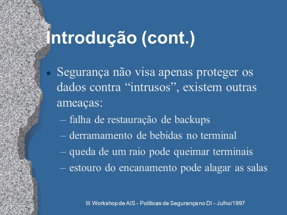 III Workshop de AIS - Políticas de Segurança no DI - Julho/1997 Introdução (cont.) l Segurança não visa apenas proteger os dados contra intrusos, exis