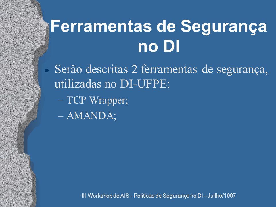 III Workshop de AIS - Políticas de Segurança no DI - Jullho/1997 Ferramentas de Segurança no DI l Serão descritas 2 ferramentas de segurança, utilizad