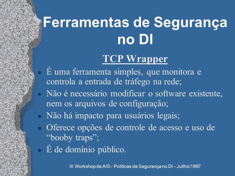 III Workshop de AIS - Políticas de Segurança no DI - Jullho/1997 Ferramentas de Segurança no DI TCP Wrapper l É uma ferramenta simples, que monitora e