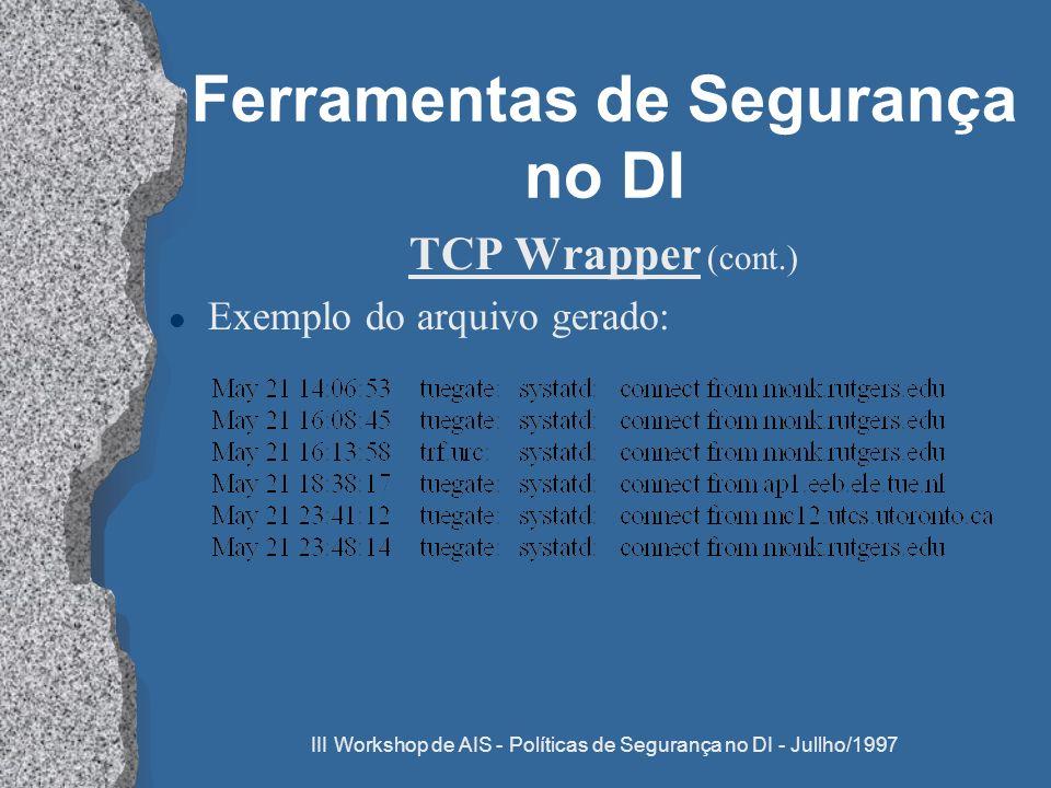 III Workshop de AIS - Políticas de Segurança no DI - Jullho/1997 Ferramentas de Segurança no DI TCP Wrapper (cont.) l Exemplo do arquivo gerado: