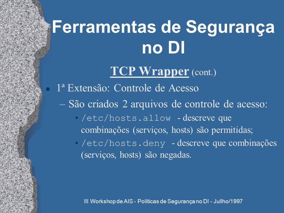 III Workshop de AIS - Políticas de Segurança no DI - Jullho/1997 Ferramentas de Segurança no DI TCP Wrapper (cont.) l 1ª Extensão: Controle de Acesso