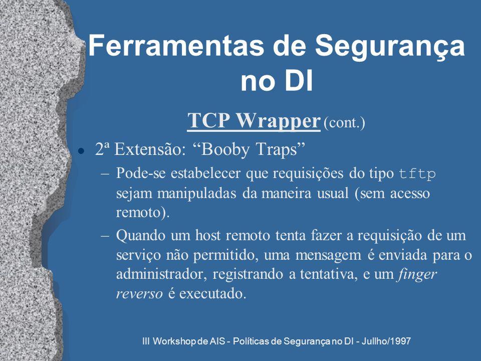 III Workshop de AIS - Políticas de Segurança no DI - Jullho/1997 Ferramentas de Segurança no DI TCP Wrapper (cont.) l 2ª Extensão: Booby Traps –Pode-s