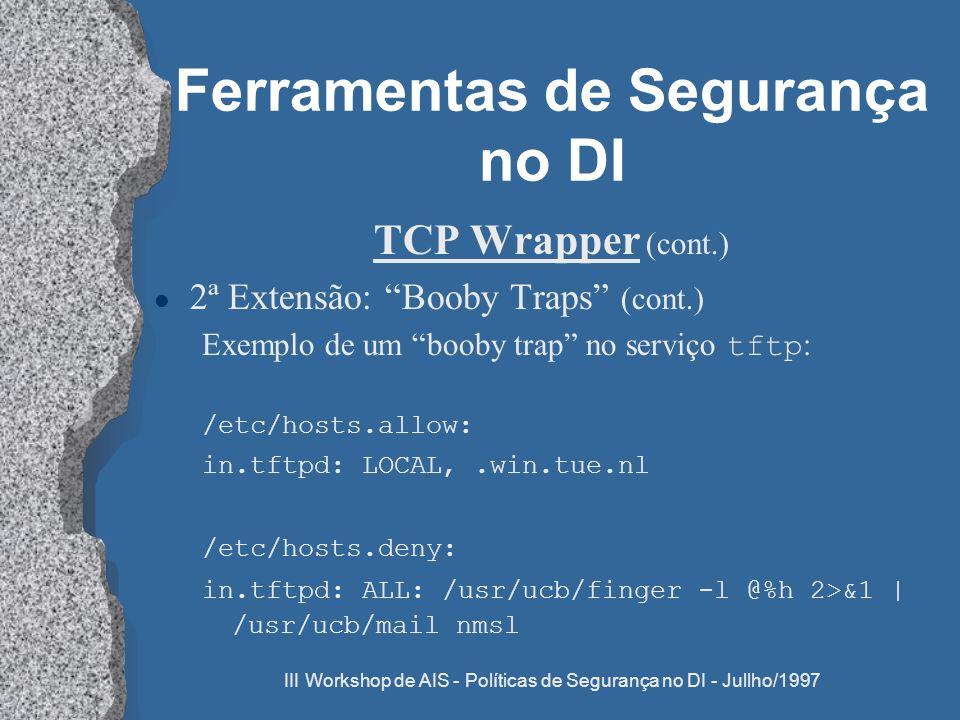 III Workshop de AIS - Políticas de Segurança no DI - Jullho/1997 Ferramentas de Segurança no DI TCP Wrapper (cont.) l 2ª Extensão: Booby Traps (cont.)
