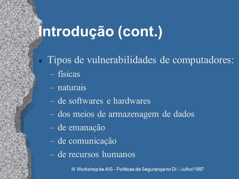 III Workshop de AIS - Políticas de Segurança no DI - Julho/1997 Introdução (cont.) l Tipos de vulnerabilidades de computadores: –físicas –naturais –de