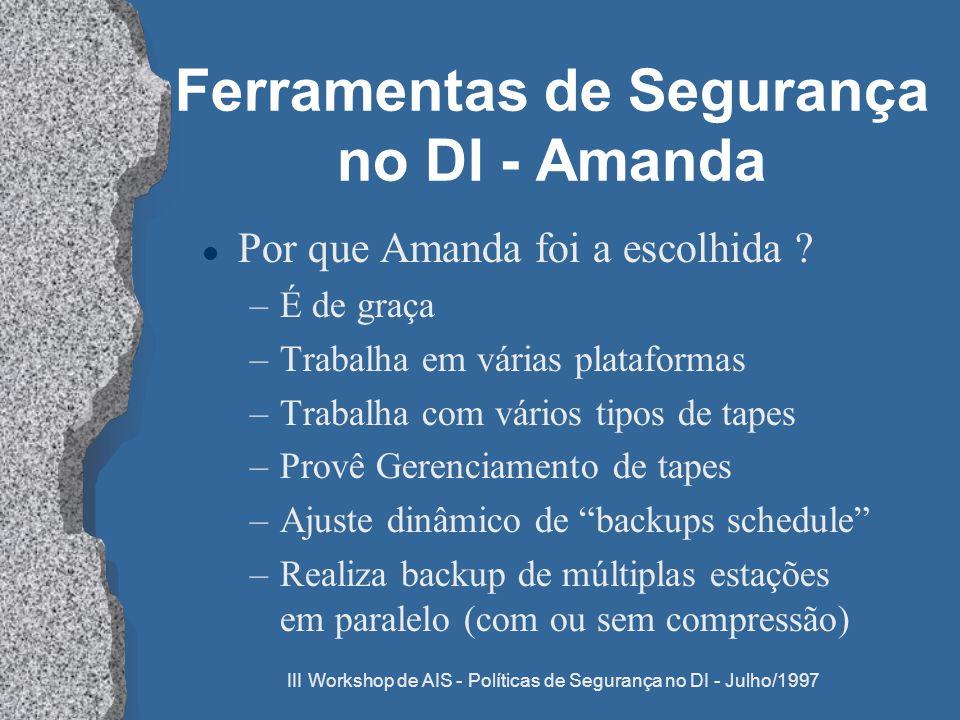III Workshop de AIS - Políticas de Segurança no DI - Julho/1997 Ferramentas de Segurança no DI - Amanda l Por que Amanda foi a escolhida ? –É de graça