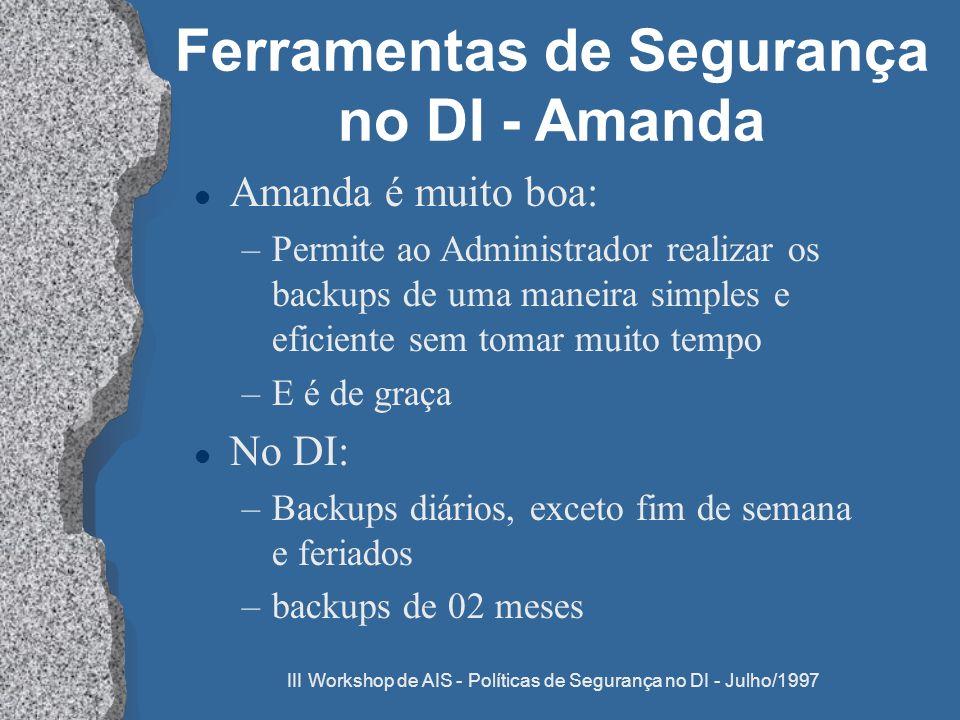 III Workshop de AIS - Políticas de Segurança no DI - Julho/1997 Ferramentas de Segurança no DI - Amanda l Amanda é muito boa: –Permite ao Administrado