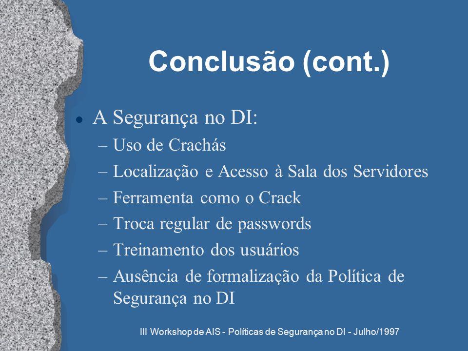 III Workshop de AIS - Políticas de Segurança no DI - Julho/1997 Conclusão (cont.) l A Segurança no DI: –Uso de Crachás –Localização e Acesso à Sala do