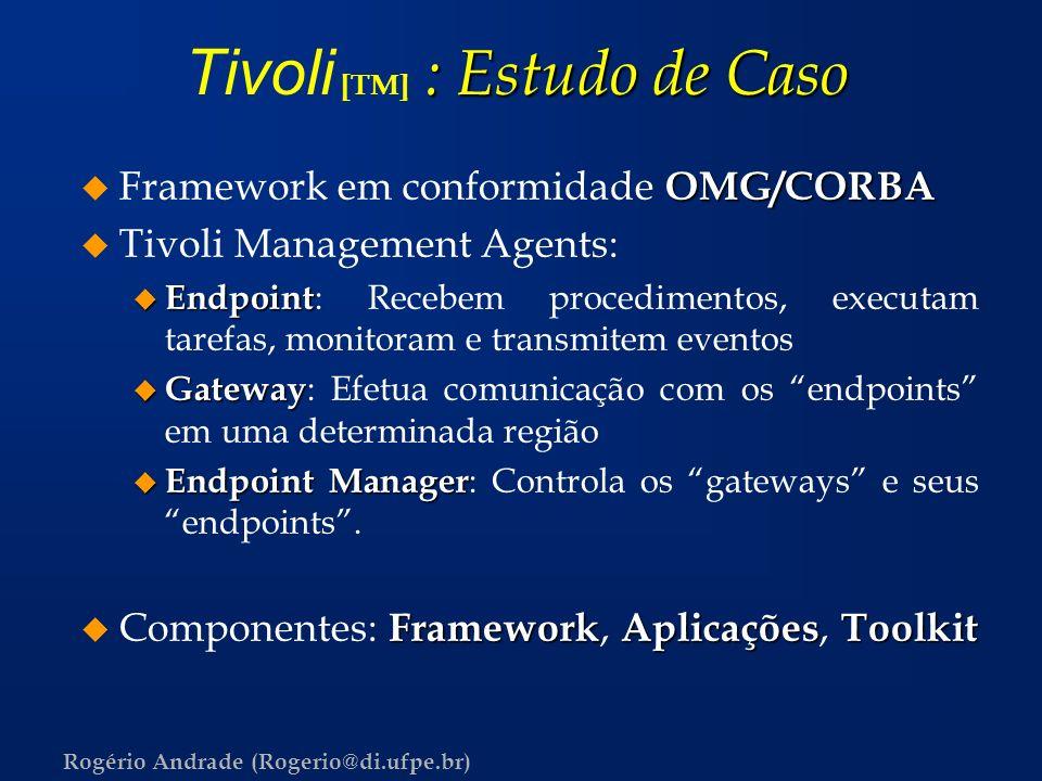 Rogério Andrade (Rogerio@di.ufpe.br) : Estudo de Caso Tivoli [TM] : Estudo de Caso OMG/CORBA u Framework em conformidade OMG/CORBA u Tivoli Management