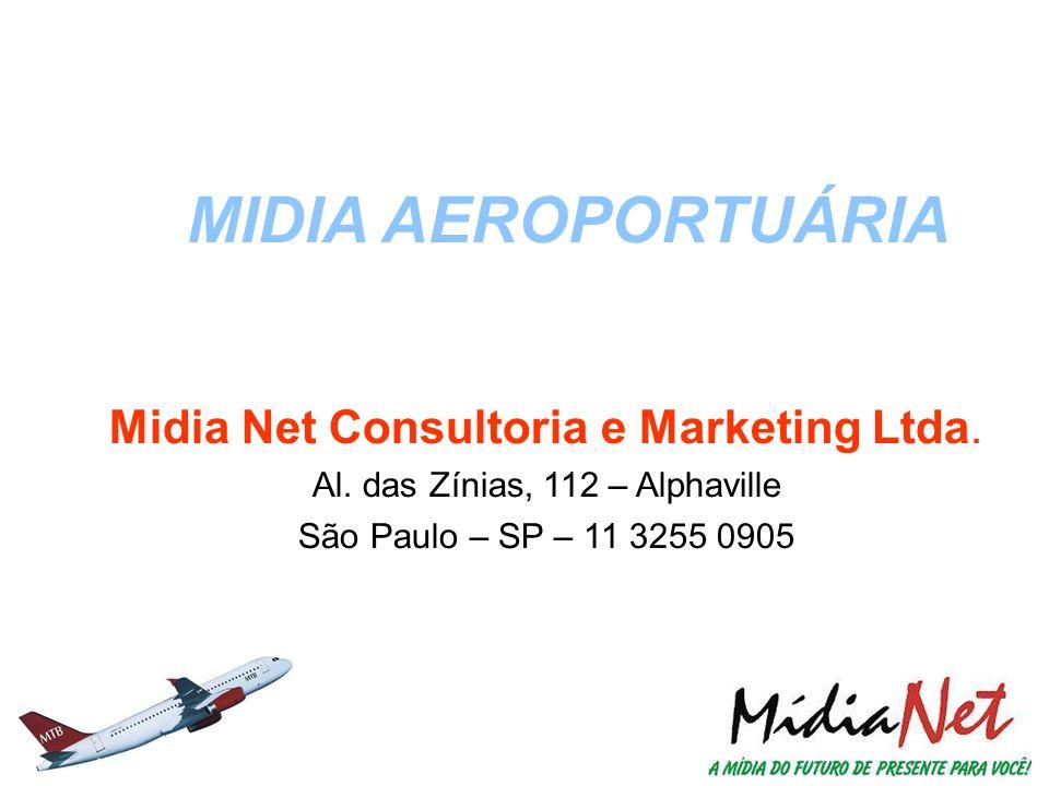 MIDIA AEROPORTUÁRIA Midia Net Consultoria e Marketing Ltda. Al. das Zínias, 112 – Alphaville São Paulo – SP – 11 3255 0905