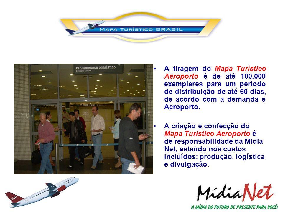 A tiragem do Mapa Turístico Aeroporto é de até 100.000 exemplares para um período de distribuição de até 60 dias, de acordo com a demanda e Aeroporto.